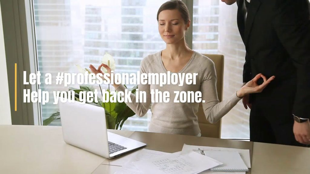 Let a professional employer help you get back in the zone.