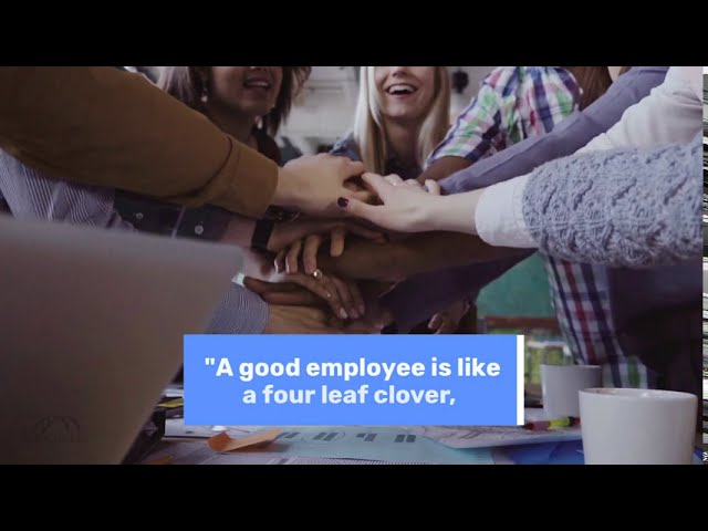 A good employee is like a four leaf clover.
